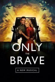 Only The Brave: A New Musical ONLINE LEKTOR